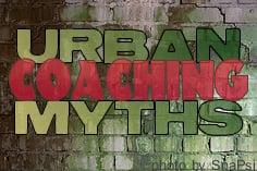 Urban Coaching Myths
